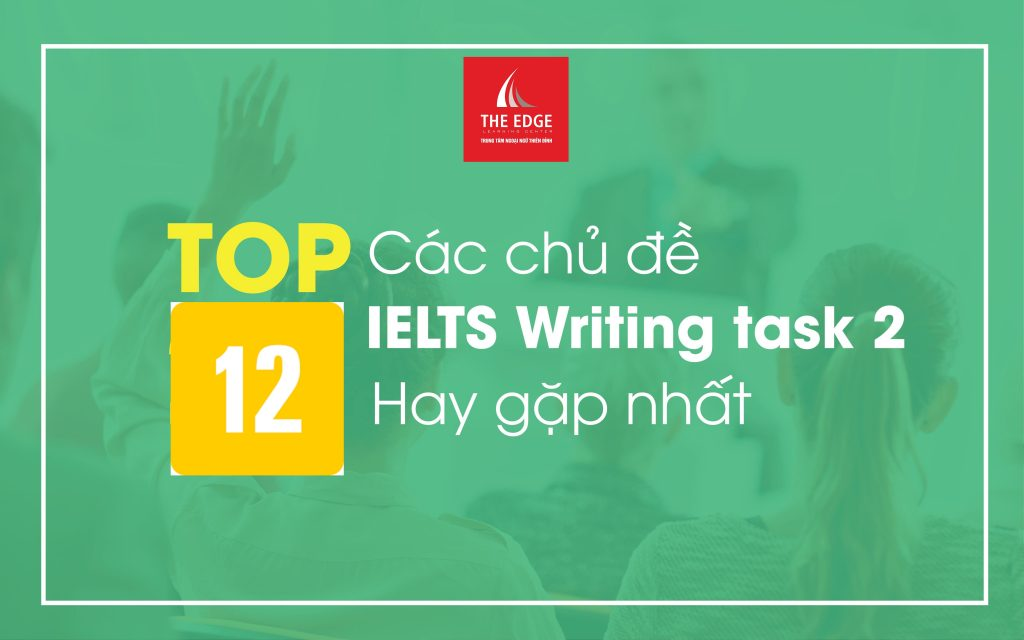 các chủ đề IELTS writing task 2 - The Edge Learning Center